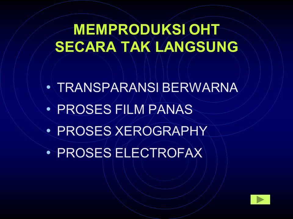 MEMPRODUKSI OHT SECARA TAK LANGSUNG TRANSPARANSI BERWARNA PROSES FILM PANAS PROSES XEROGRAPHY PROSES ELECTROFAX