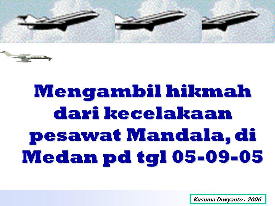 Mengambil hikmah dari kecelakaan pesawat Mandala, di Medan pd tgl 05-09-05 Kusuma Diwyanto, 2006