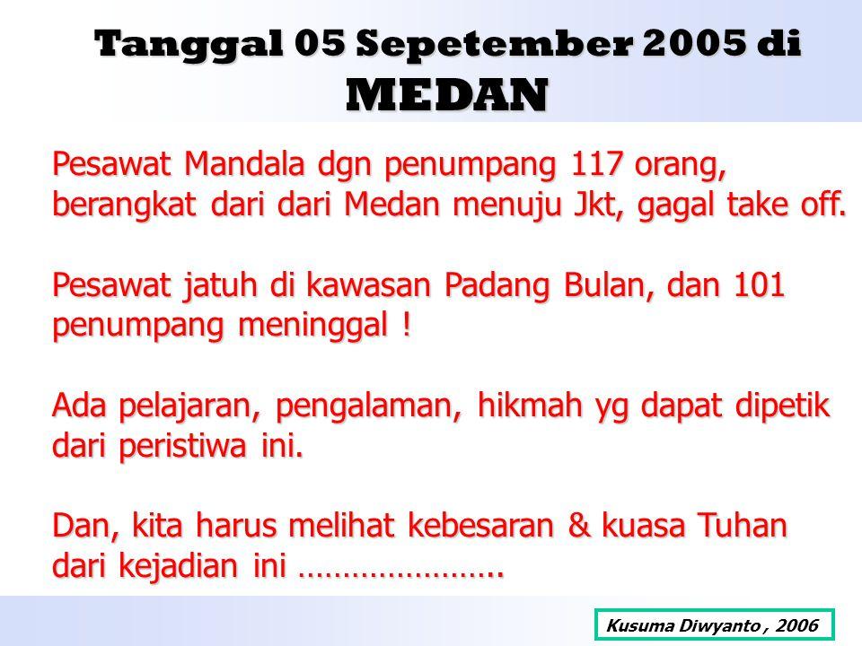 Tanggal 05 Sepetember 2005 di MEDAN Pesawat Mandala dgn penumpang 117 orang, berangkat dari dari Medan menuju Jkt, gagal take off. Pesawat jatuh di ka
