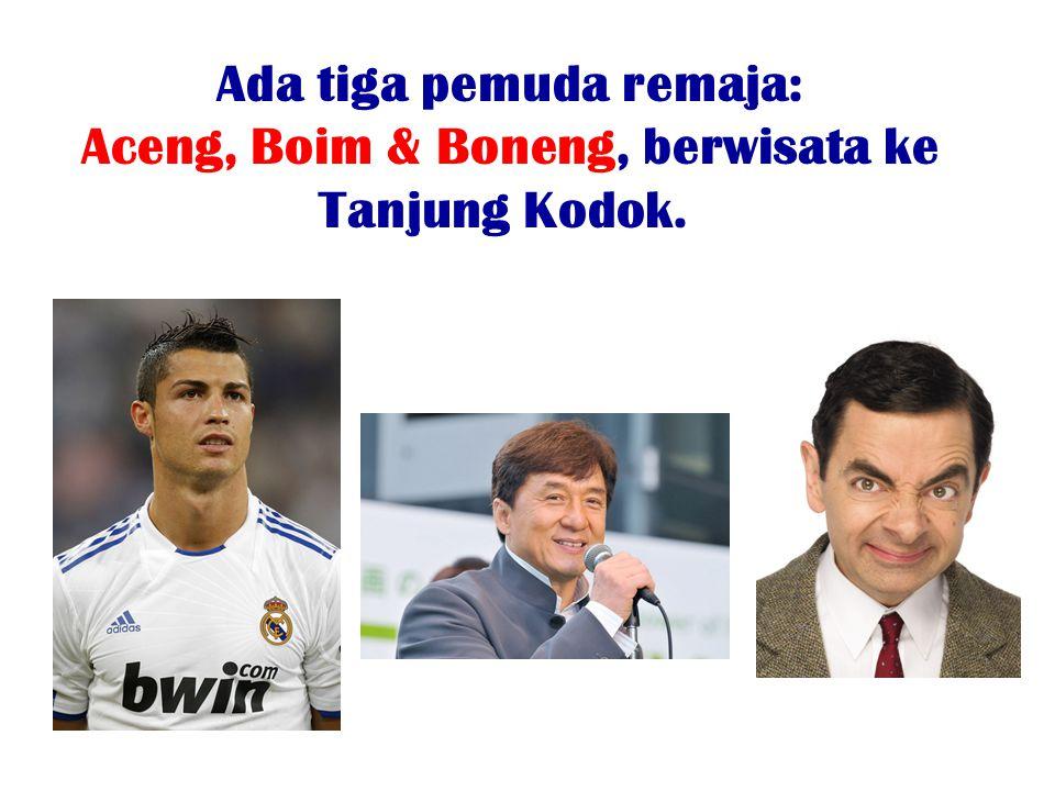 Ada tiga pemuda remaja: Aceng, Boim & Boneng, berwisata ke Tanjung Kodok.