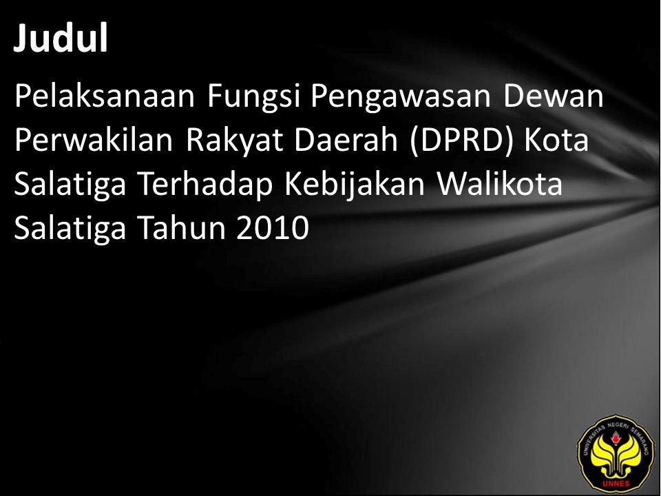 Judul Pelaksanaan Fungsi Pengawasan Dewan Perwakilan Rakyat Daerah (DPRD) Kota Salatiga Terhadap Kebijakan Walikota Salatiga Tahun 2010