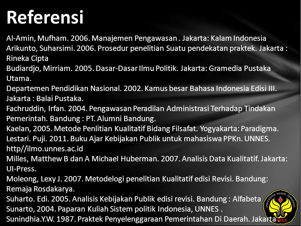 Referensi Al-Amin, Mufham. 2006. Manajemen Pengawasan. Jakarta: Kalam Indonesia Arikunto, Suharsimi. 2006. Prosedur penelitian Suatu pendekatan prakte