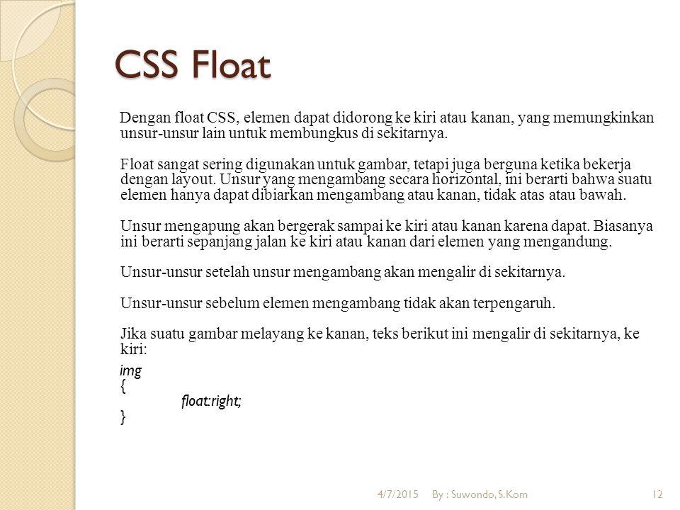 CSS Float Dengan float CSS, elemen dapat didorong ke kiri atau kanan, yang memungkinkan unsur-unsur lain untuk membungkus di sekitarnya.