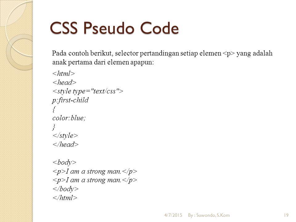 CSS Pseudo Code Pada contoh berikut, selector pertandingan setiap elemen yang adalah anak pertama dari elemen apapun: p:first-child { color:blue; } I am a strong man.