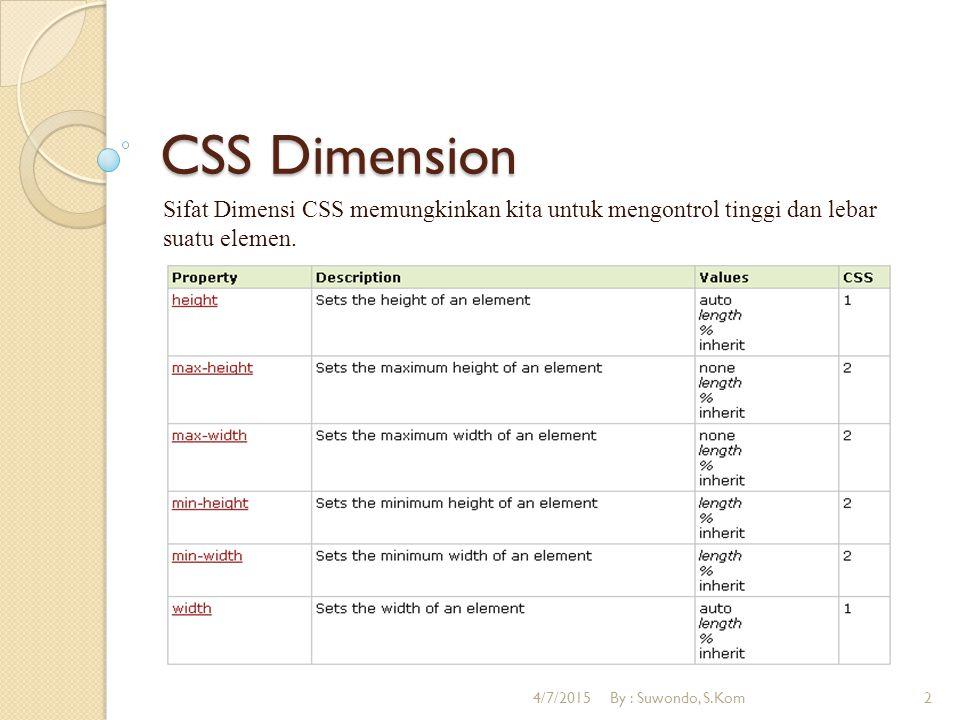 CSS Dimension Sifat Dimensi CSS memungkinkan kita untuk mengontrol tinggi dan lebar suatu elemen.