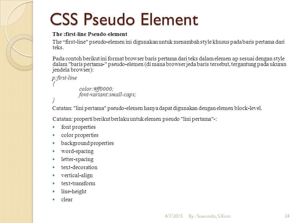 CSS Pseudo Element The :first-line Pseudo-element The first-line pseudo-elemen ini digunakan untuk menambah style khusus pada baris pertama dari teks.