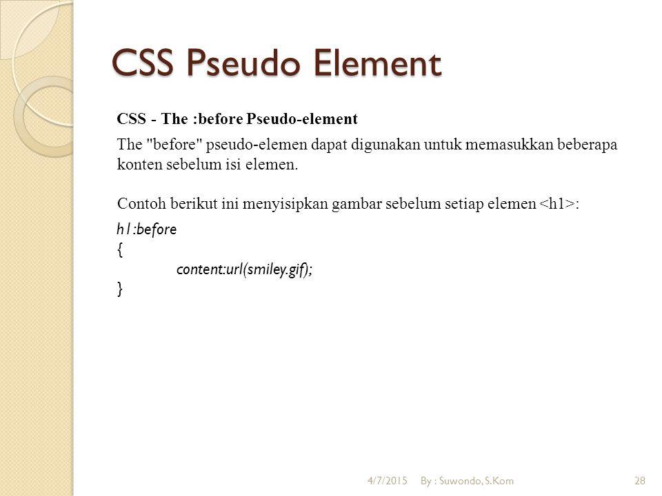CSS Pseudo Element CSS - The :before Pseudo-element The before pseudo-elemen dapat digunakan untuk memasukkan beberapa konten sebelum isi elemen.