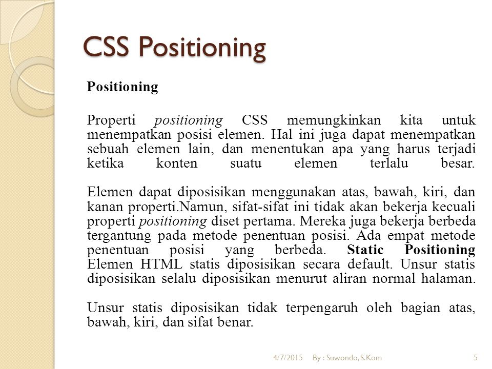 CSS Positioning Fixed Positioning Sebuah elemen dengan posisi tetap diposisikan relatif terhadap jendela browser.