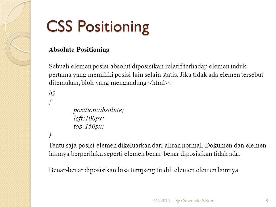 CSS Positioning Absolute Positioning Sebuah elemen posisi absolut diposisikan relatif terhadap elemen induk pertama yang memiliki posisi lain selain statis.