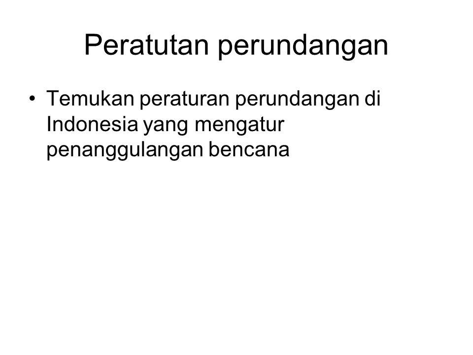 Peratutan perundangan Temukan peraturan perundangan di Indonesia yang mengatur penanggulangan bencana