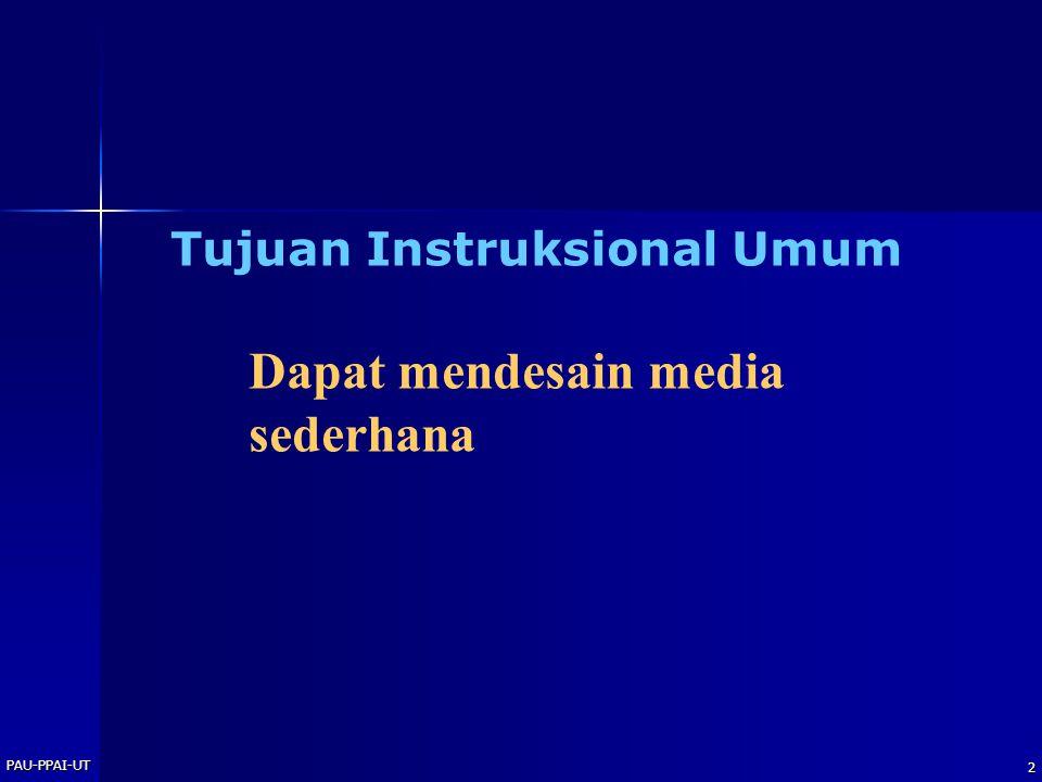 PAU-PPAI-UT 3 Tujuan Instruksional Khusus 1.Menjelaskan makna media 2.Menjelaskan peran media dalam proses pembelajaran 3.Menyebutkan macam-macam media menurut penggolongan 4.Menjelaskan kriteria pemilihan media 5.Menjelaskan penggunaan OHP di dalam perkuliahan 6.Menjelaskan pengembangan dan produksi OHT 7.Membuat satu set rancangan OHT