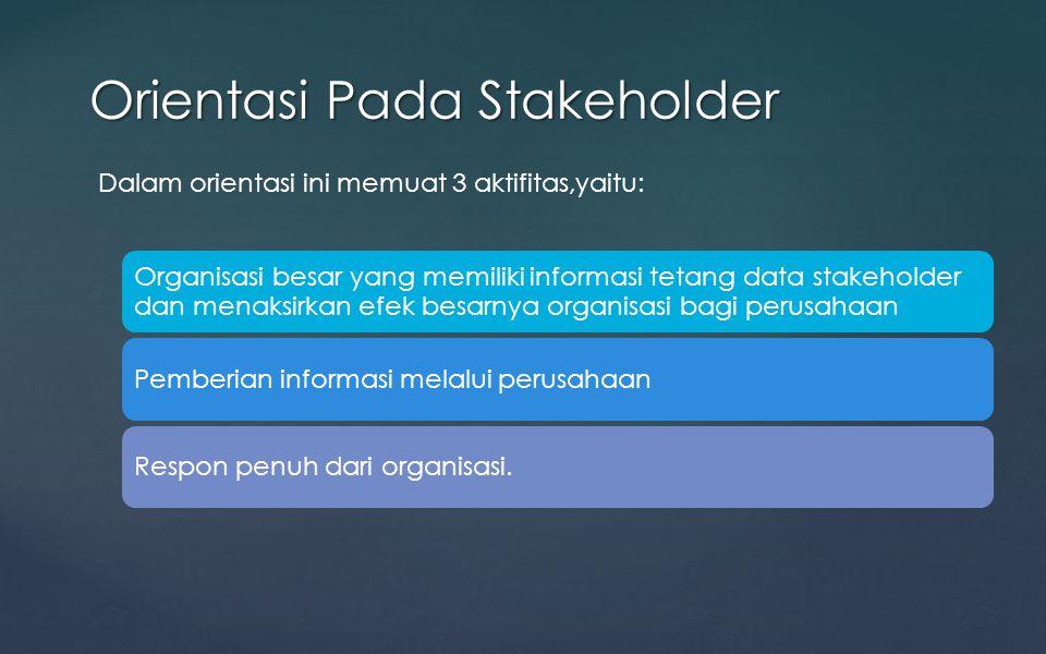 Orientasi Pada Stakeholder Organisasi besar yang memiliki informasi tetang data stakeholder dan menaksirkan efek besarnya organisasi bagi perusahaan P