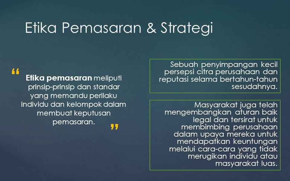 Etika Pemasaran & Strategi Sebuah penyimpangan kecil persepsi citra perusahaan dan reputasi selama bertahun-tahun sesudahnya. Masyarakat juga telah me