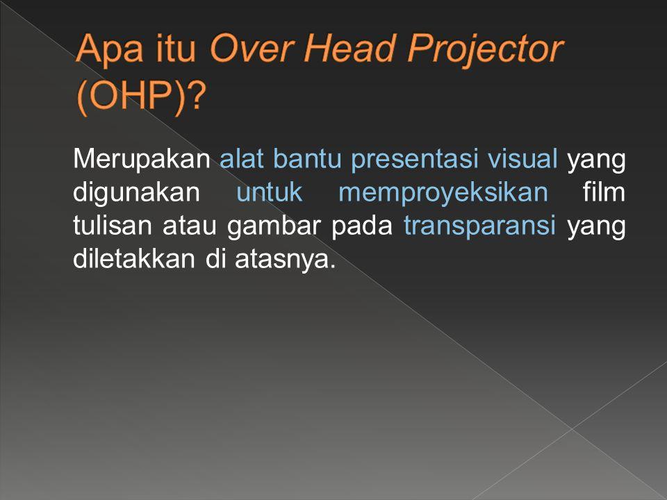 Merupakan alat bantu presentasi visual yang digunakan untuk memproyeksikan film tulisan atau gambar pada transparansi yang diletakkan di atasnya.