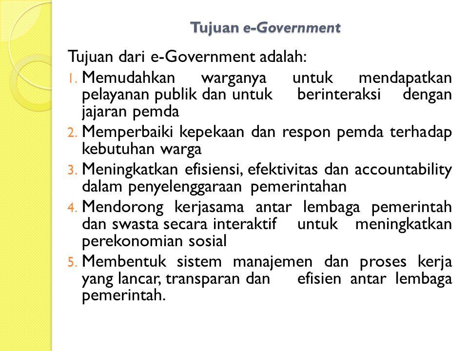 Tujuan e-Government Tujuan dari e-Government adalah: 1. Memudahkan warganya untuk mendapatkan pelayanan publik dan untuk berinteraksi dengan jajaran p