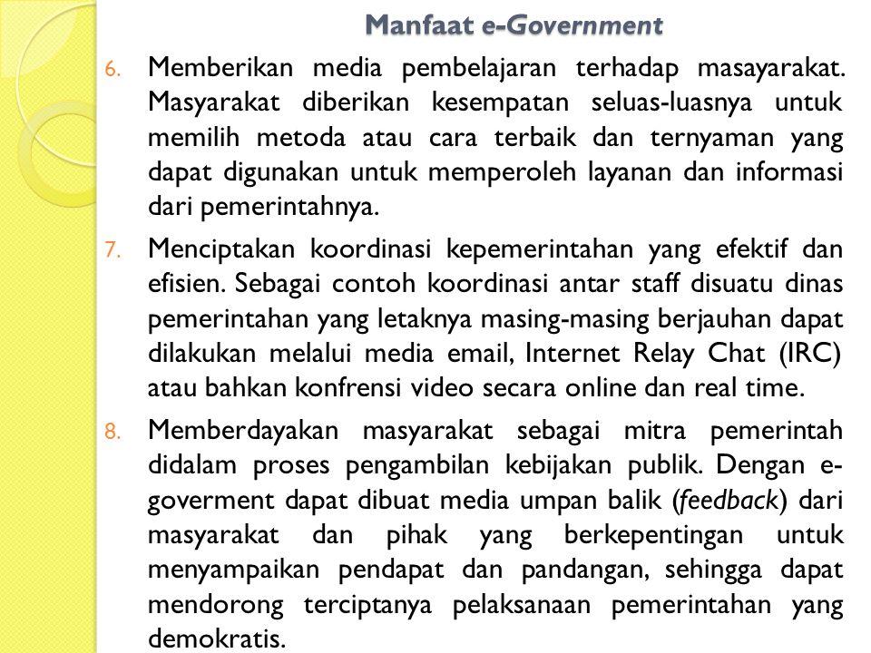 Manfaat e-Government 6. Memberikan media pembelajaran terhadap masayarakat. Masyarakat diberikan kesempatan seluas-luasnya untuk memilih metoda atau c