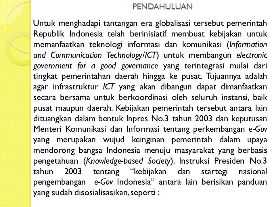 PENDAHULUAN Untuk menghadapi tantangan era globalisasi tersebut pemerintah Republik Indonesia telah berinisiatif membuat kebijakan untuk memanfaatkan