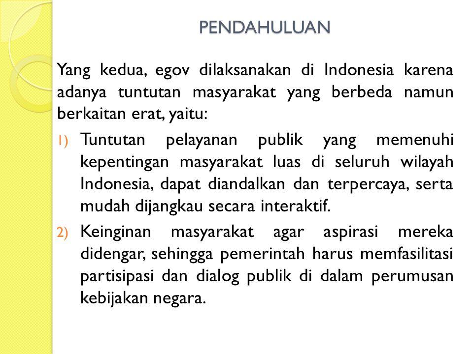 PENDAHULUAN Yang kedua, egov dilaksanakan di Indonesia karena adanya tuntutan masyarakat yang berbeda namun berkaitan erat, yaitu: 1) Tuntutan pelayan