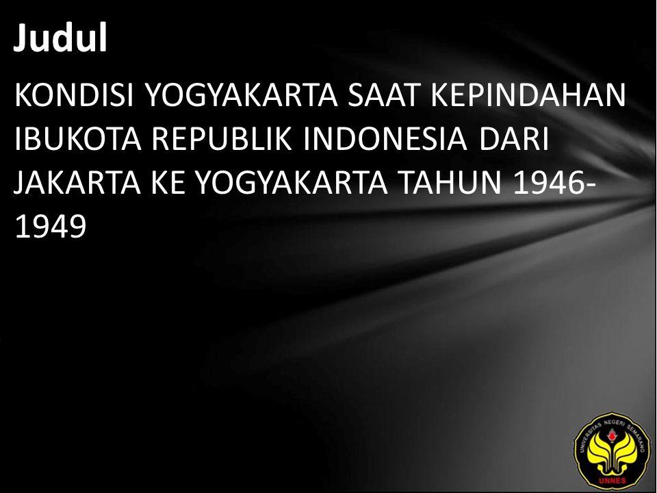 Judul KONDISI YOGYAKARTA SAAT KEPINDAHAN IBUKOTA REPUBLIK INDONESIA DARI JAKARTA KE YOGYAKARTA TAHUN 1946- 1949