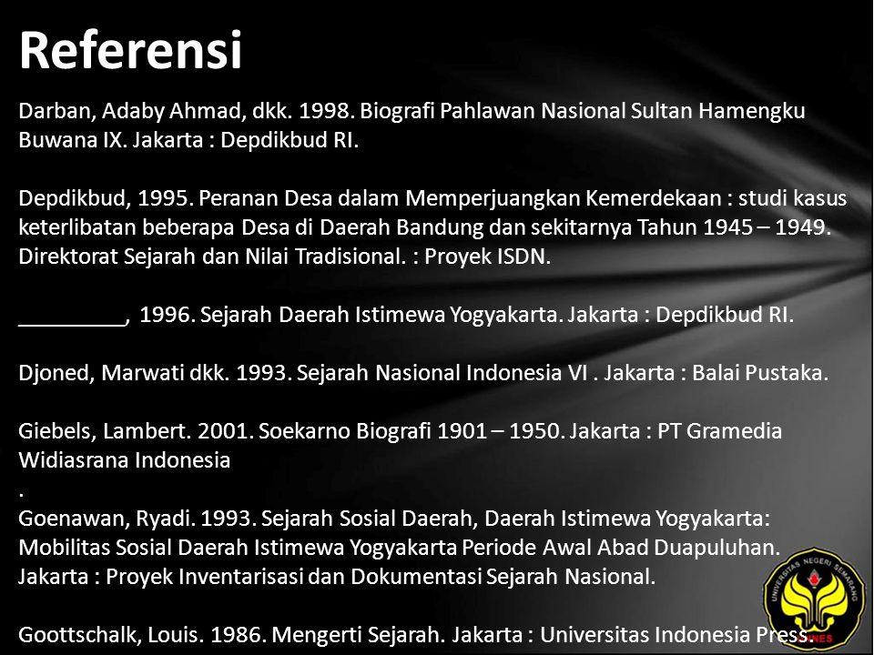 Referensi Darban, Adaby Ahmad, dkk. 1998. Biografi Pahlawan Nasional Sultan Hamengku Buwana IX. Jakarta : Depdikbud RI. Depdikbud, 1995. Peranan Desa