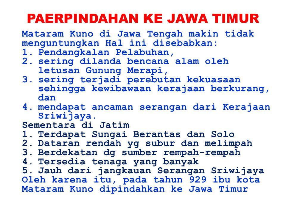 Mataram Kuno di Jawa Tengah makin tidak menguntungkan Hal ini disebabkan: 1.Pendangkalan Pelabuhan, 2.sering dilanda bencana alam oleh letusan Gunung