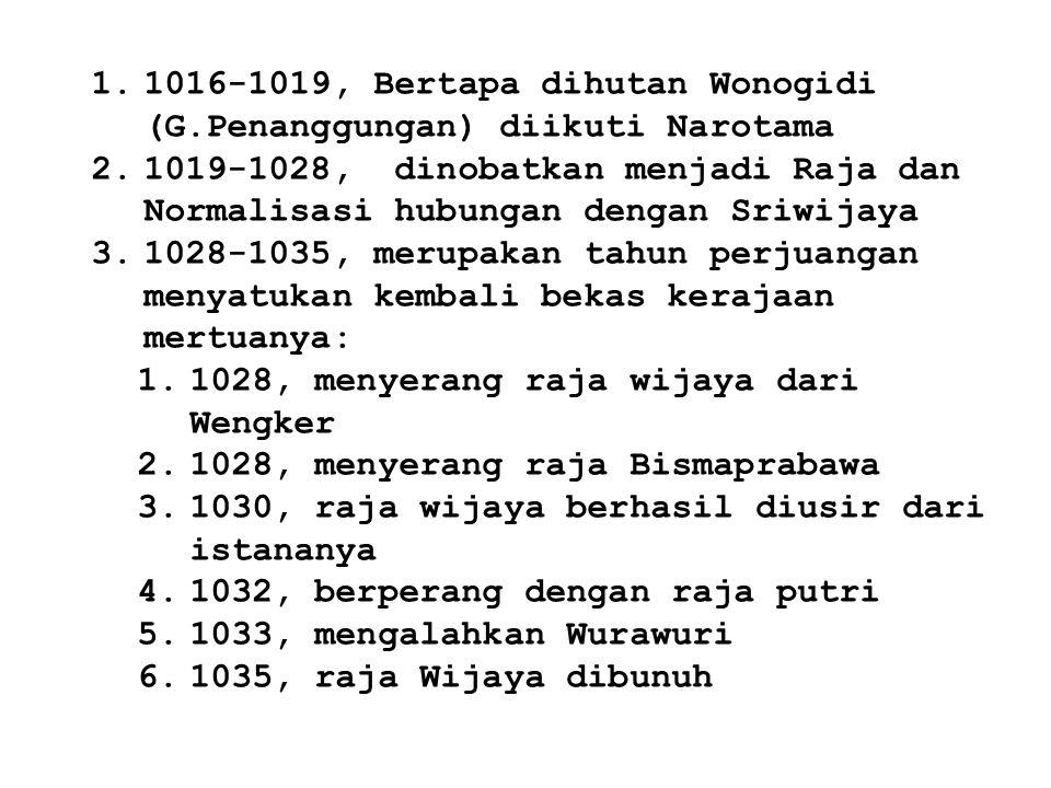 4.1035-1042, masa pembangunan 1.Ibu kota Mwatan Mas (P.Cane 1021) dipindah ke Kahuripan (P.Kalagen 1037), ke Dahanapura (P.Pamotan 1042) 2.Membuat bendungan Wringin Sapta (P.Kalagen 1037) untuk irigasi dan kelancaran pelayaran-perdaganagan (Benggala, Cylon, Chola, Campa Birma dll.) 3.Pembutan Jalan2 dari pantai ke Pusat Kerajaan (P.Kambang Putih) 4.Dihasilkan Arjunanwiwaha karya Empu Kanwa.