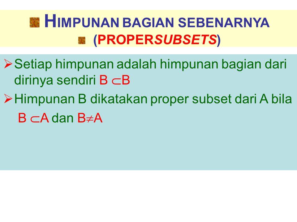 H IMPUNAN BAGIAN SEBENARNYA (PROPERSUBSETS)  Setiap himpunan adalah himpunan bagian dari dirinya sendiri B  B  Himpunan B dikatakan proper subset d