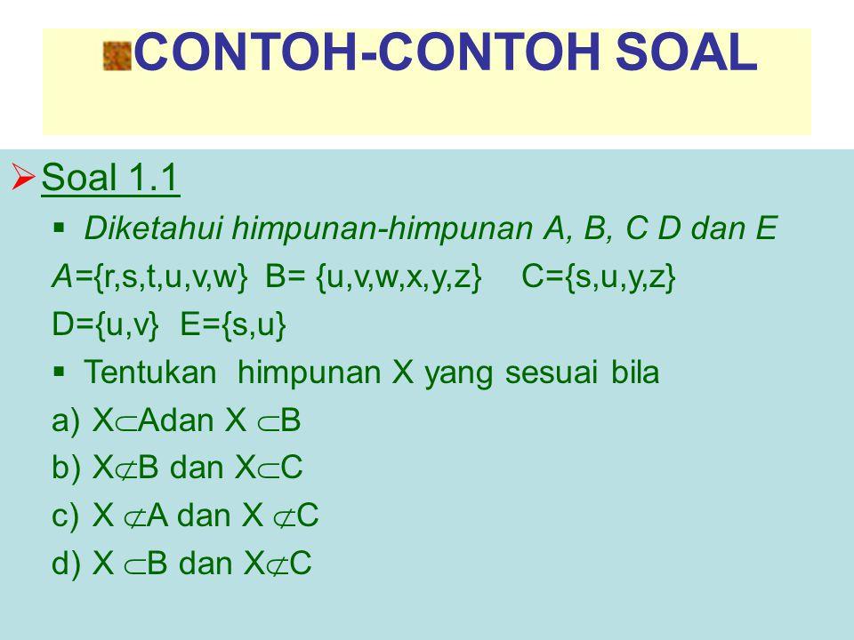 CONTOH-CONTOH SOAL  Soal 1.1  Diketahui himpunan-himpunan A, B, C D dan E A{r,s,t,u,v,w} B= {u,v,w,x,y,z} C={s,u,y,z} D={u,v} E={s,u}  Tentukan him