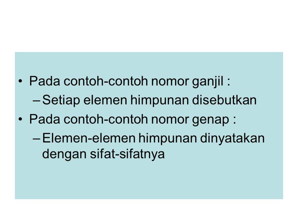 Pada contoh-contoh nomor ganjil : –Setiap elemen himpunan disebutkan Pada contoh-contoh nomor genap : –Elemen-elemen himpunan dinyatakan dengan sifat-