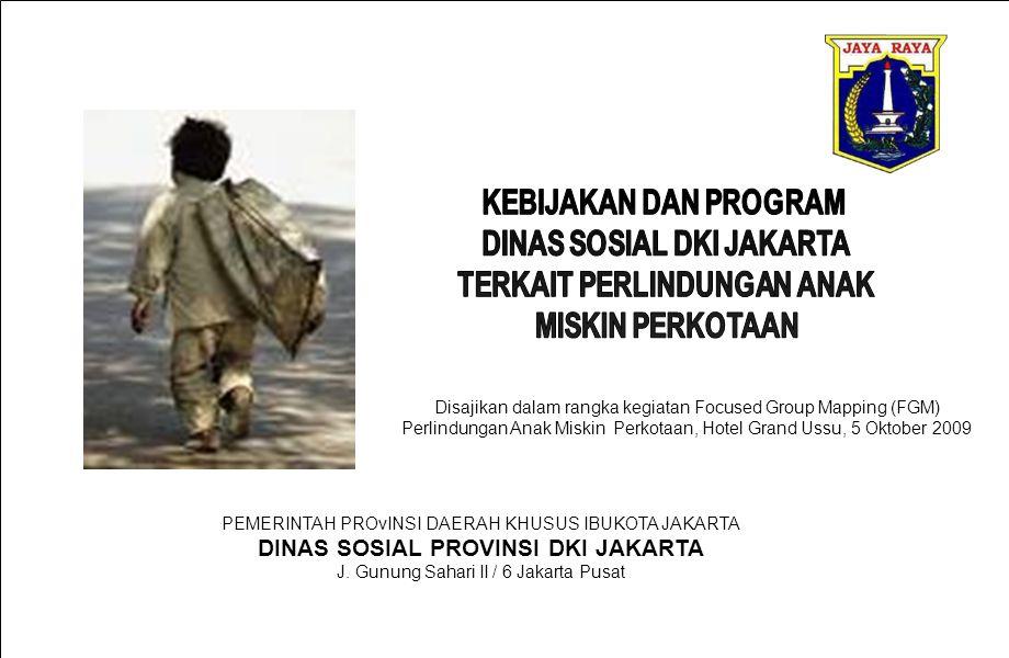 PEMERINTAH PROvINSI DAERAH KHUSUS IBUKOTA JAKARTA DINAS SOSIAL PROVINSI DKI JAKARTA J. Gunung Sahari II / 6 Jakarta Pusat Disajikan dalam rangka kegia