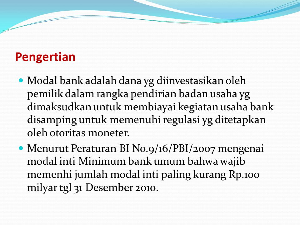 Pengertian Modal bank adalah dana yg diinvestasikan oleh pemilik dalam rangka pendirian badan usaha yg dimaksudkan untuk membiayai kegiatan usaha bank