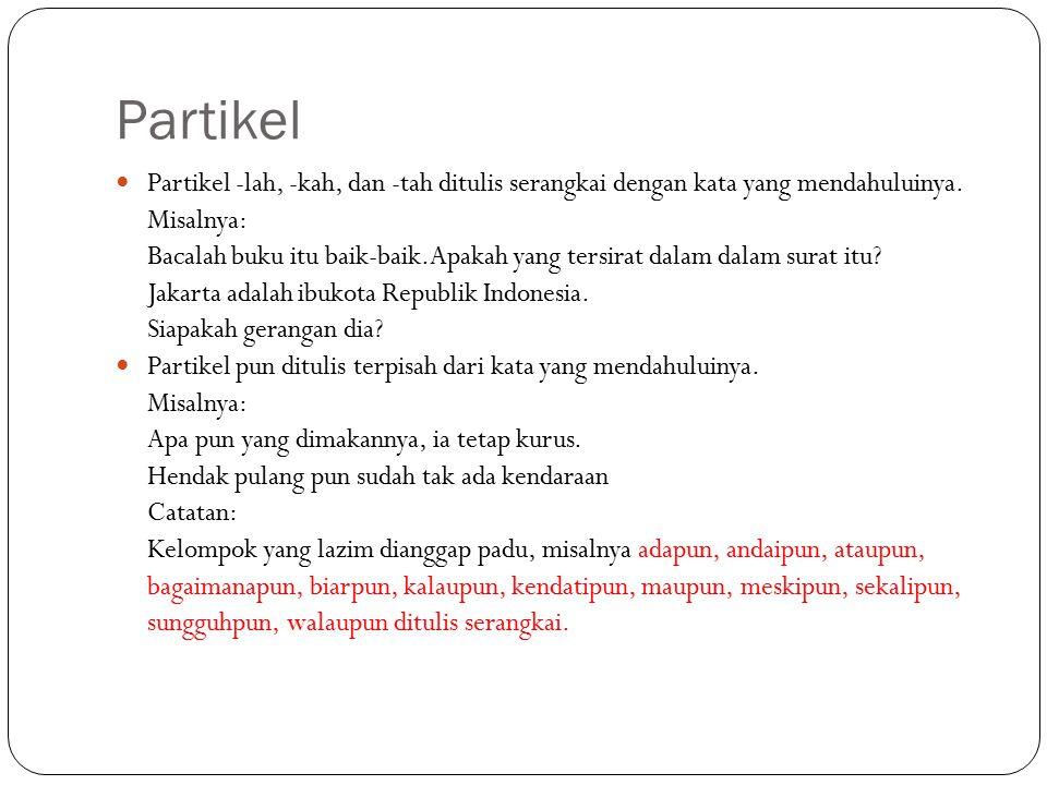 Partikel Partikel -lah, -kah, dan -tah ditulis serangkai dengan kata yang mendahuluinya.