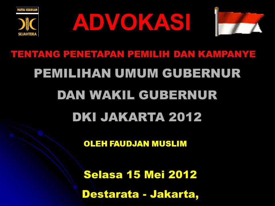 PEMILIHAN UMUM GUBERNUR DAN WAKIL GUBERNUR DKI JAKARTA 2012 ADVOKASI OLEH FAUDJAN MUSLIM Selasa 15 Mei 2012 Destarata - Jakarta, TENTANG PENETAPAN PEM