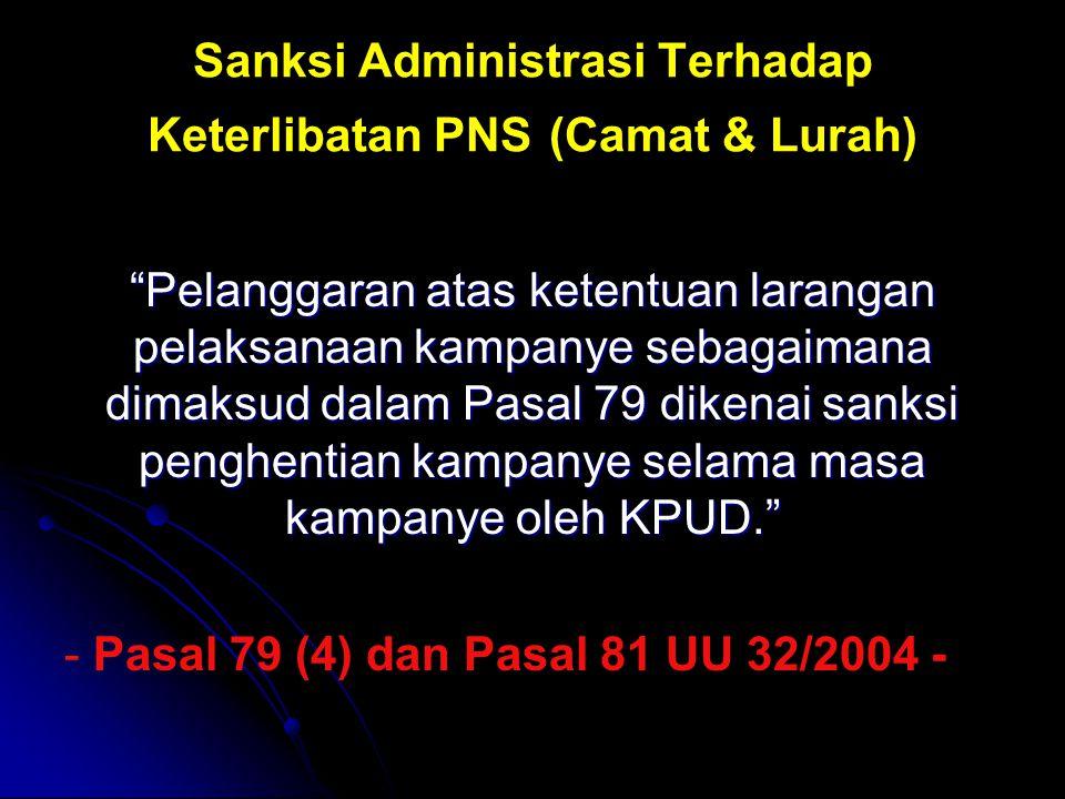 "Sanksi Administrasi Terhadap Keterlibatan PNS (Camat & Lurah) ""Pelanggaran atas ketentuan larangan pelaksanaan kampanye sebagaimana dimaksud dalam Pas"