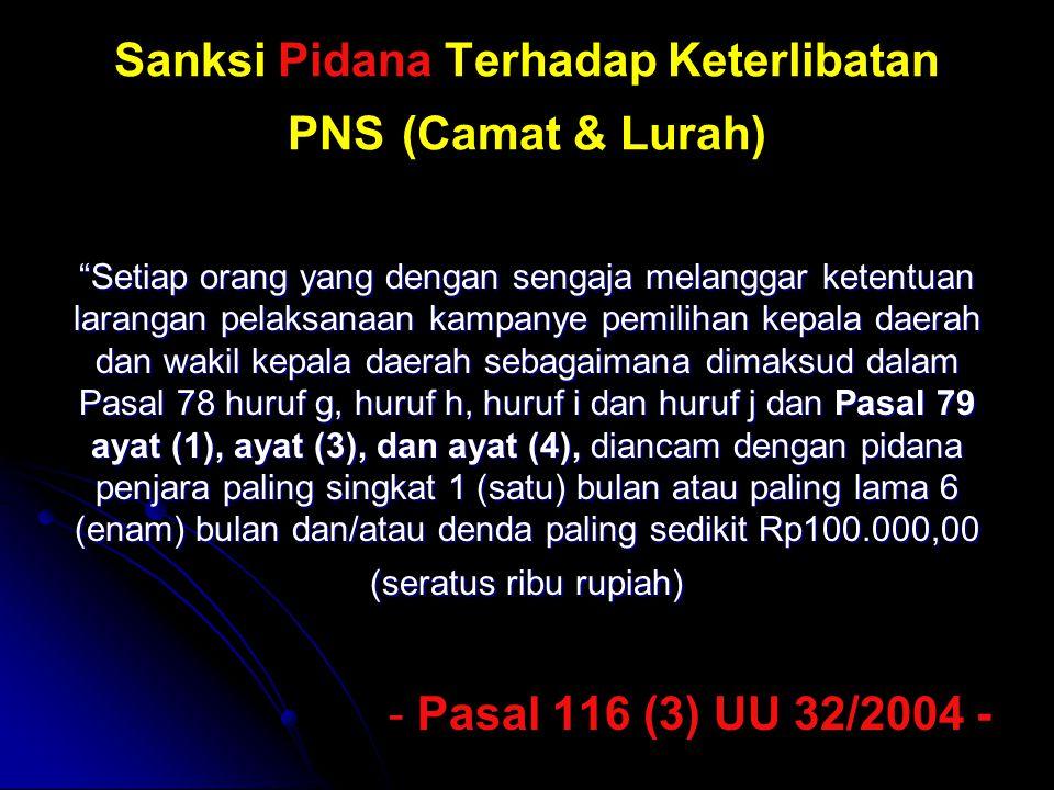 """Sanksi Pidana Terhadap Keterlibatan PNS (Camat & Lurah) """"Setiap orang yang dengan sengaja melanggar ketentuan larangan pelaksanaan kampanye pemilihan"""