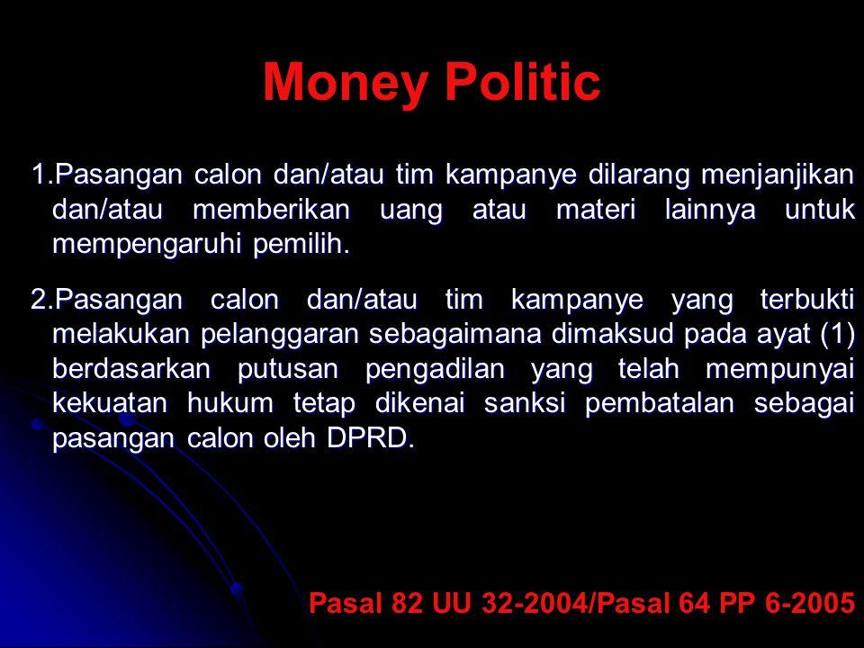 Money Politic 1.Pasangan calon dan/atau tim kampanye dilarang menjanjikan dan/atau memberikan uang atau materi lainnya untuk mempengaruhi pemilih. 2.P