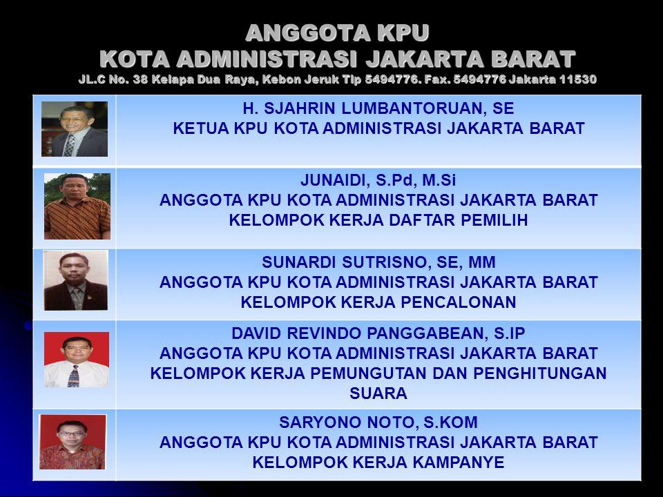 ANGGOTA KPU KOTA ADMINISTRASI JAKARTA BARAT JL.C No. 38 Kelapa Dua Raya, Kebon Jeruk Tlp 5494776. Fax. 5494776 Jakarta 11530 H. SJAHRIN LUMBANTORUAN,