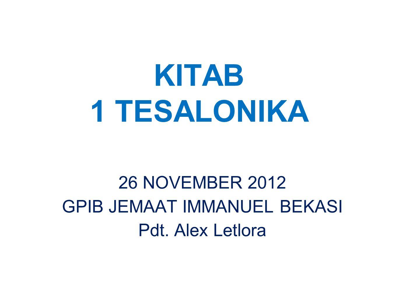 KITAB 1 TESALONIKA 26 NOVEMBER 2012 GPIB JEMAAT IMMANUEL BEKASI Pdt. Alex Letlora
