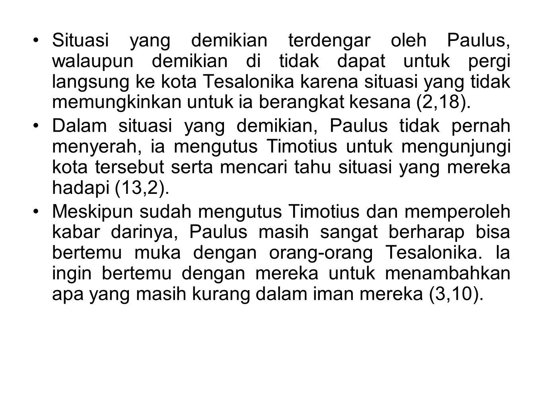 Situasi yang demikian terdengar oleh Paulus, walaupun demikian di tidak dapat untuk pergi langsung ke kota Tesalonika karena situasi yang tidak memung