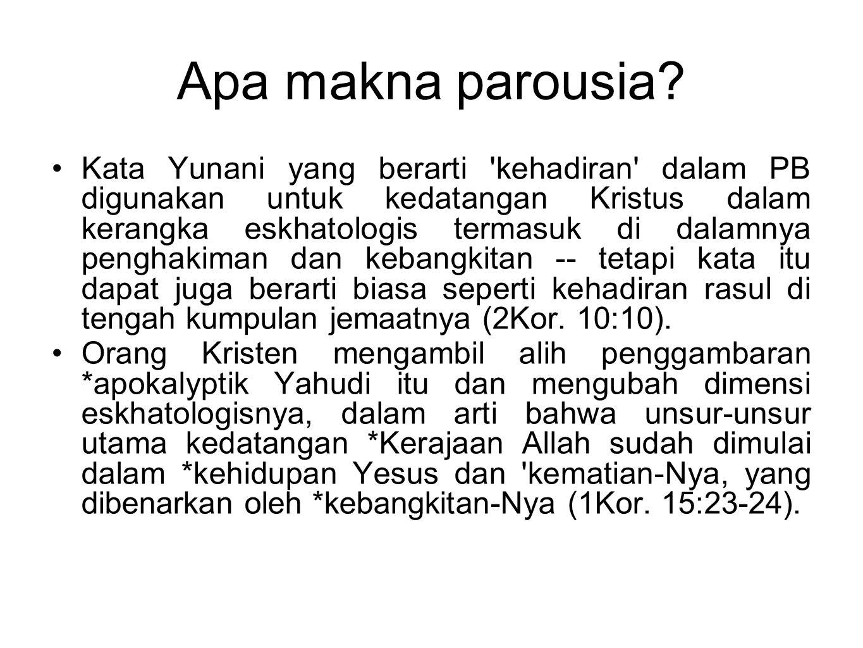 Apa makna parousia? Kata Yunani yang berarti 'kehadiran' dalam PB digunakan untuk kedatangan Kristus dalam kerangka eskhatologis termasuk di dalamnya