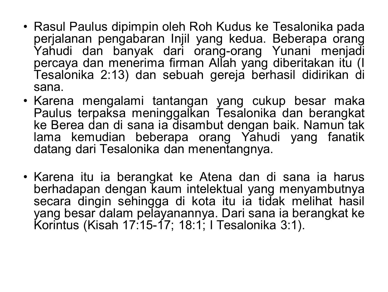 Rasul Paulus dipimpin oleh Roh Kudus ke Tesalonika pada perjalanan pengabaran Injil yang kedua. Beberapa orang Yahudi dan banyak dari orang-orang Yuna