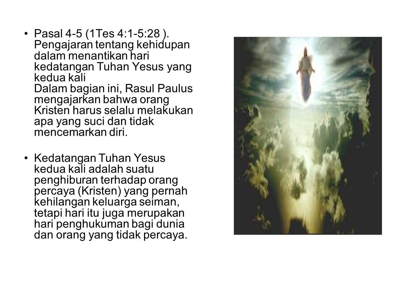 Pasal 4-5 (1Tes 4:1-5:28 ). Pengajaran tentang kehidupan dalam menantikan hari kedatangan Tuhan Yesus yang kedua kali Dalam bagian ini, Rasul Paulus m