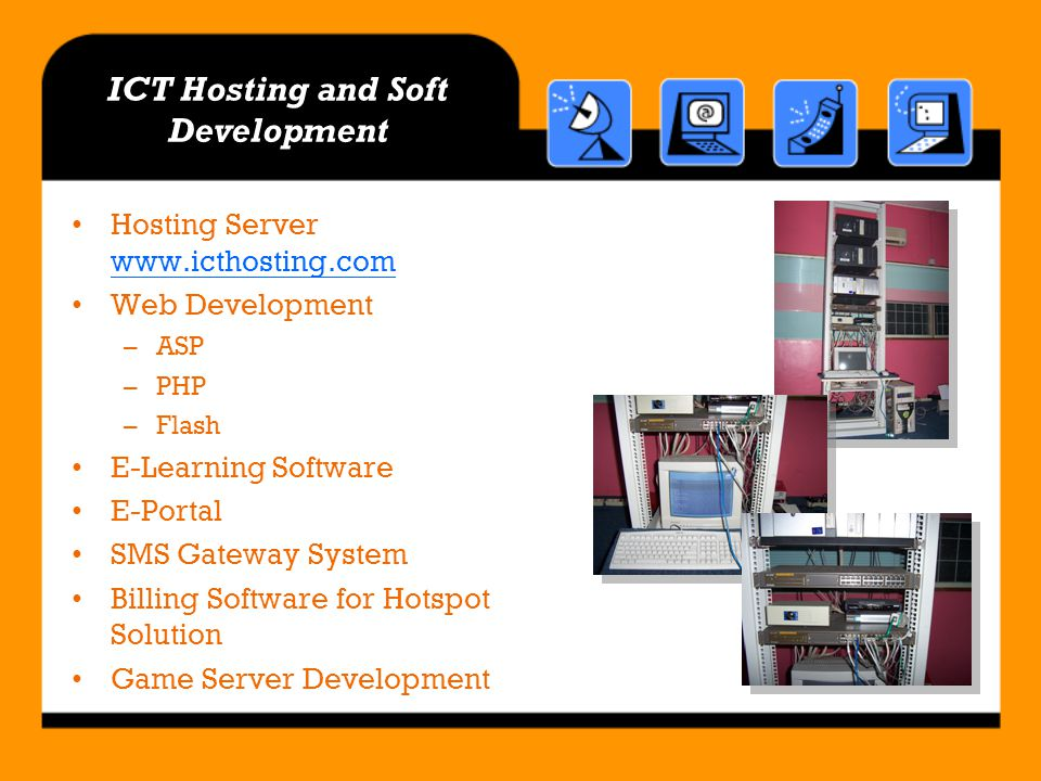 ICT Hosting and Soft Development Hosting Server www.icthosting.com www.icthosting.com Web Development –ASP –PHP –Flash E-Learning Software E-Portal SM