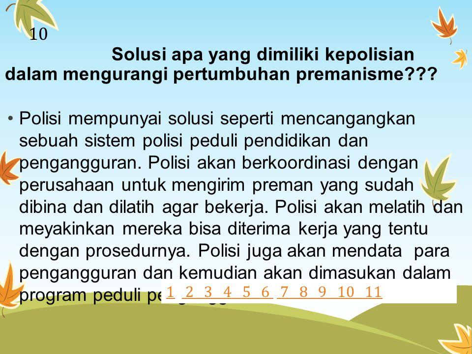 Solusi apa yang dimiliki kepolisian dalam mengurangi pertumbuhan premanisme??? Polisi mempunyai solusi seperti mencangangkan sebuah sistem polisi pedu