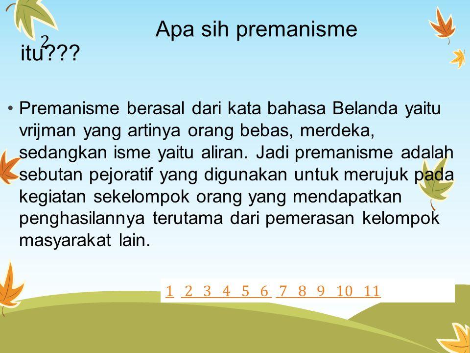 Apa sih premanisme itu??? Premanisme berasal dari kata bahasa Belanda yaitu vrijman yang artinya orang bebas, merdeka, sedangkan isme yaitu aliran. Ja