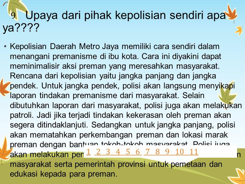 Upaya dari pihak kepolisian sendiri apa ya???? Kepolisian Daerah Metro Jaya memiliki cara sendiri dalam menangani premanisme di ibu kota. Cara ini diy