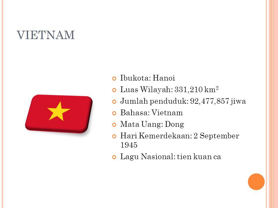 VIETNAM Ibukota: Hanoi Luas Wilayah: 331,210 km 2 Jumlah penduduk: 92,477,857 jiwa Bahasa: Vietnam Mata Uang: Dong Hari Kemerdekaan: 2 September 1945