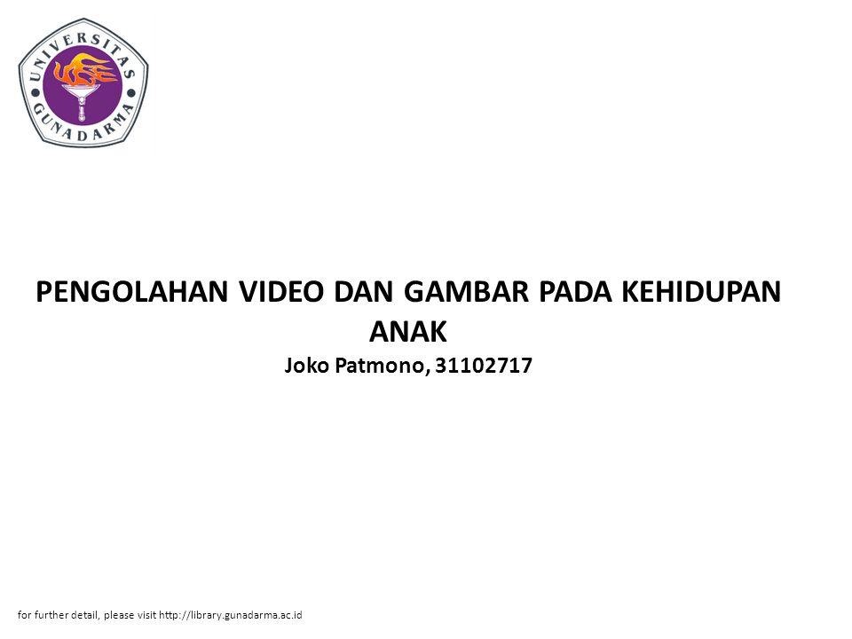 PENGOLAHAN VIDEO DAN GAMBAR PADA KEHIDUPAN ANAK Joko Patmono, 31102717 for further detail, please visit http://library.gunadarma.ac.id