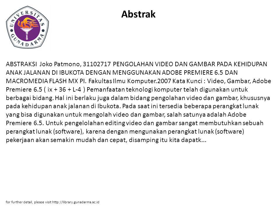 Abstrak ABSTRAKSI Joko Patmono, 31102717 PENGOLAHAN VIDEO DAN GAMBAR PADA KEHIDUPAN ANAK JALANAN DI IBUKOTA DENGAN MENGGUNAKAN ADOBE PREMIERE 6.5 DAN MACROMEDIA FLASH MX PI.