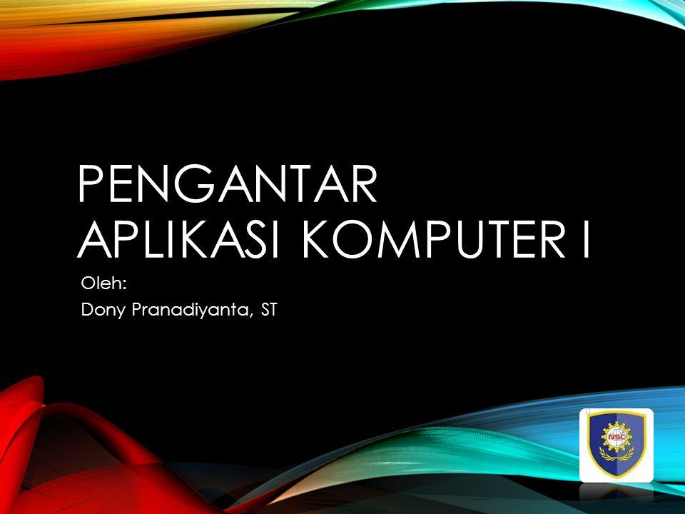 PENGANTAR APLIKASI KOMPUTER I Oleh: Dony Pranadiyanta, ST